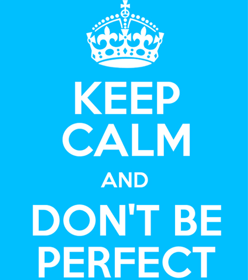 807px keep calm and don't be perfect