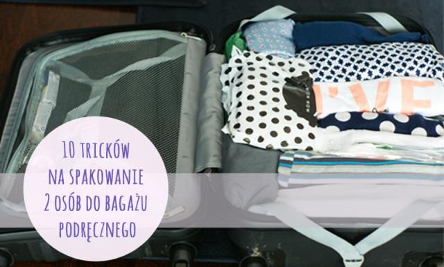 Jak spakować 2 dorosłe osoby w bagaż podręczny? 10 trików i sprawdzonych sposobów.